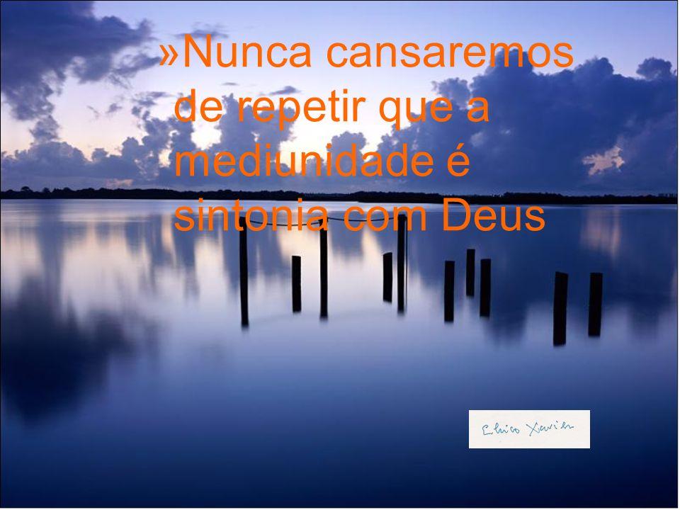 Nunca cansaremos de repetir que a mediunidade é sintonia com Deus