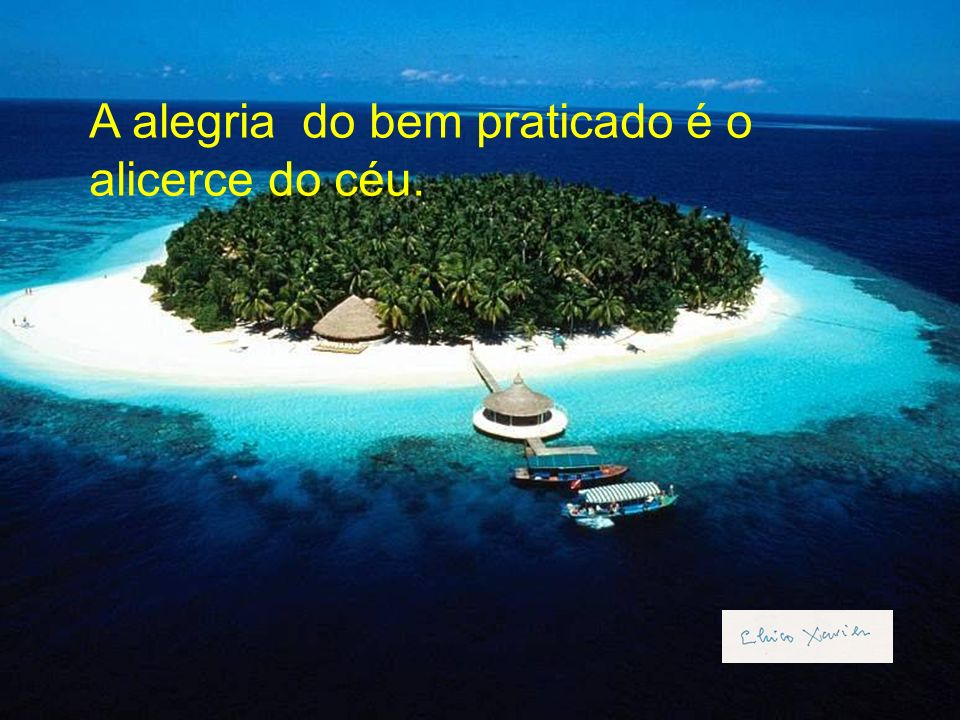 A alegria do bem praticado é o alicerce do céu.