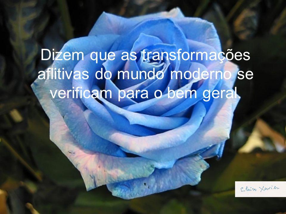 Dizem que as transformações aflitivas do mundo moderno se verificam para o bem geral.