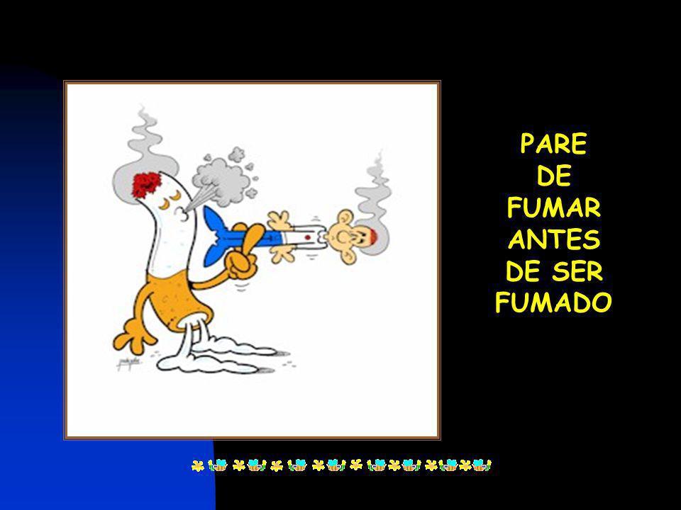 PARE DE FUMAR ANTES DE SER FUMADO