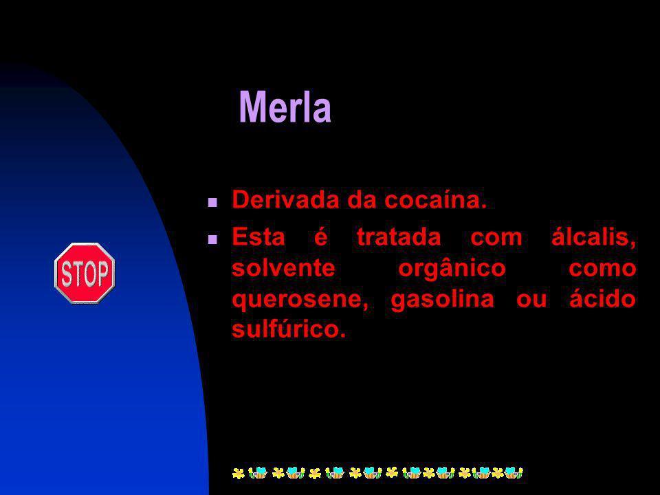 Merla Derivada da cocaína.