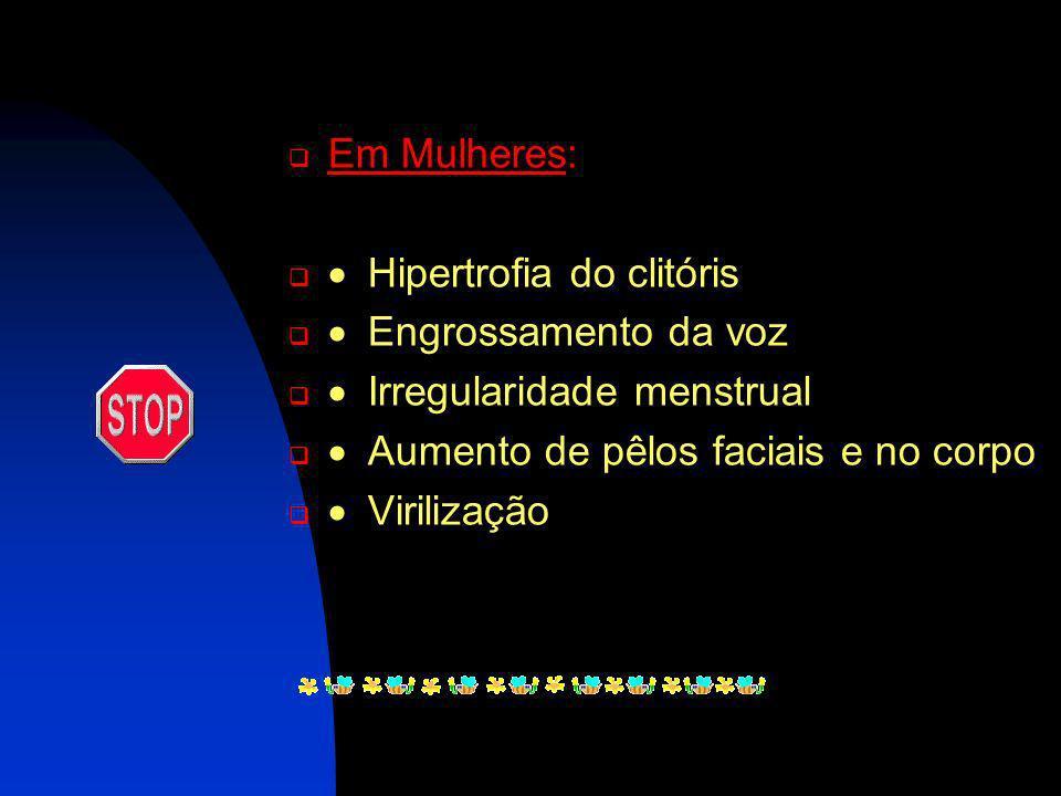 Em Mulheres: · Hipertrofia do clitóris. · Engrossamento da voz. · Irregularidade menstrual. · Aumento de pêlos faciais e no corpo.