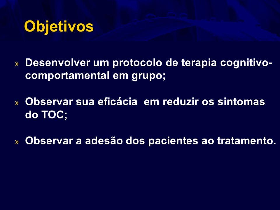 Objetivos Desenvolver um protocolo de terapia cognitivo-comportamental em grupo; Observar sua eficácia em reduzir os sintomas do TOC;