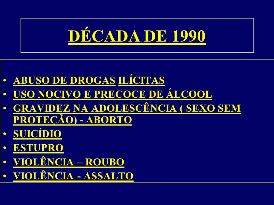 DÉCADA DE 1990 ABUSO DE DROGAS ILÍCITAS USO NOCIVO E PRECOCE DE ÁLCOOL
