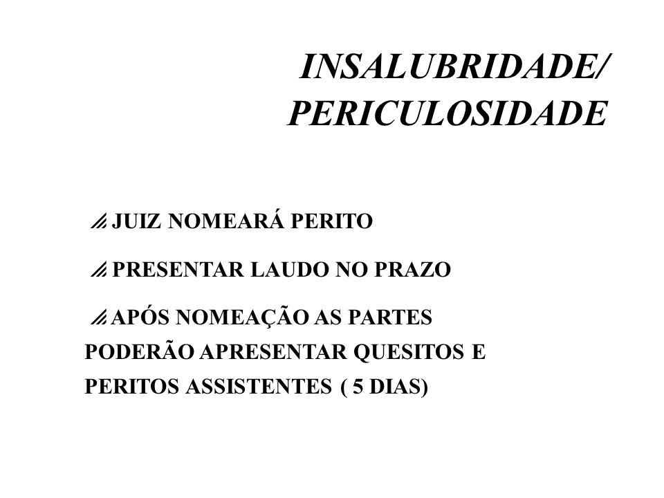INSALUBRIDADE/ PERICULOSIDADE JUIZ NOMEARÁ PERITO