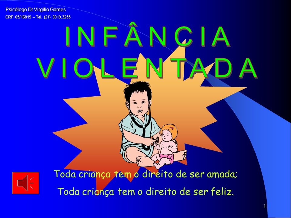 INFÂNCIA VIOLENTADA Toda criança tem o direito de ser amada;