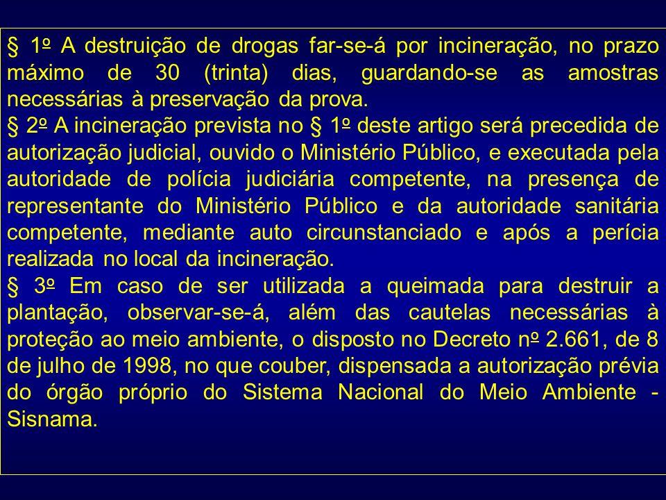 § 1o A destruição de drogas far-se-á por incineração, no prazo máximo de 30 (trinta) dias, guardando-se as amostras necessárias à preservação da prova.