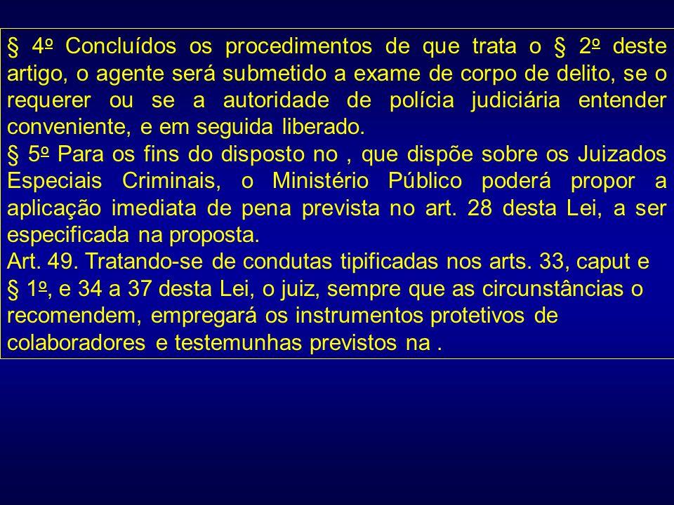§ 4o Concluídos os procedimentos de que trata o § 2o deste artigo, o agente será submetido a exame de corpo de delito, se o requerer ou se a autoridade de polícia judiciária entender conveniente, e em seguida liberado.