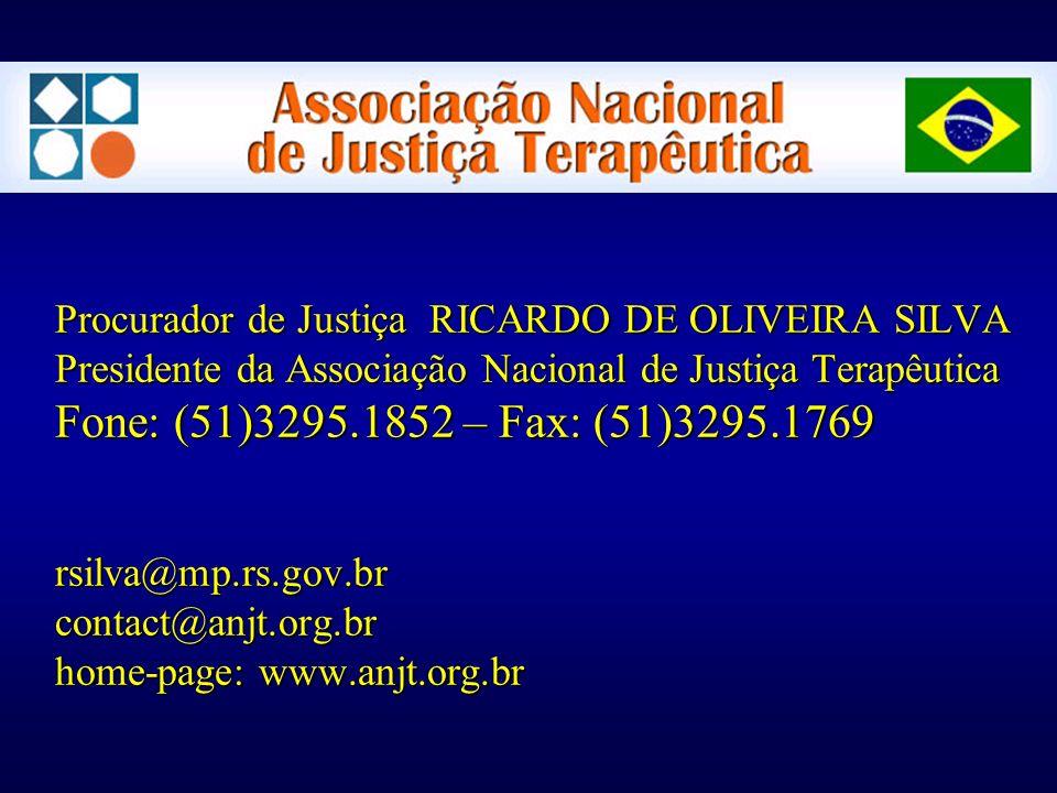 Procurador de Justiça RICARDO DE OLIVEIRA SILVA Presidente da Associação Nacional de Justiça Terapêutica Fone: (51)3295.1852 – Fax: (51)3295.1769 rsilva@mp.rs.gov.br contact@anjt.org.br home-page: www.anjt.org.br