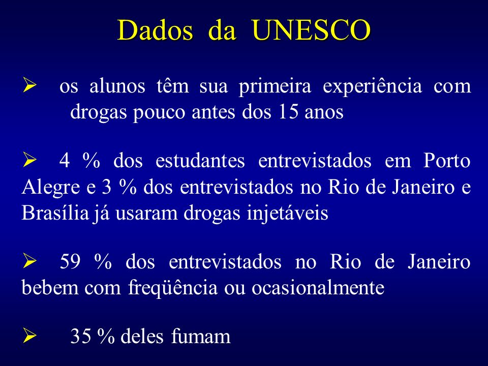 Dados da UNESCO os alunos têm sua primeira experiência com drogas pouco antes dos 15 anos.