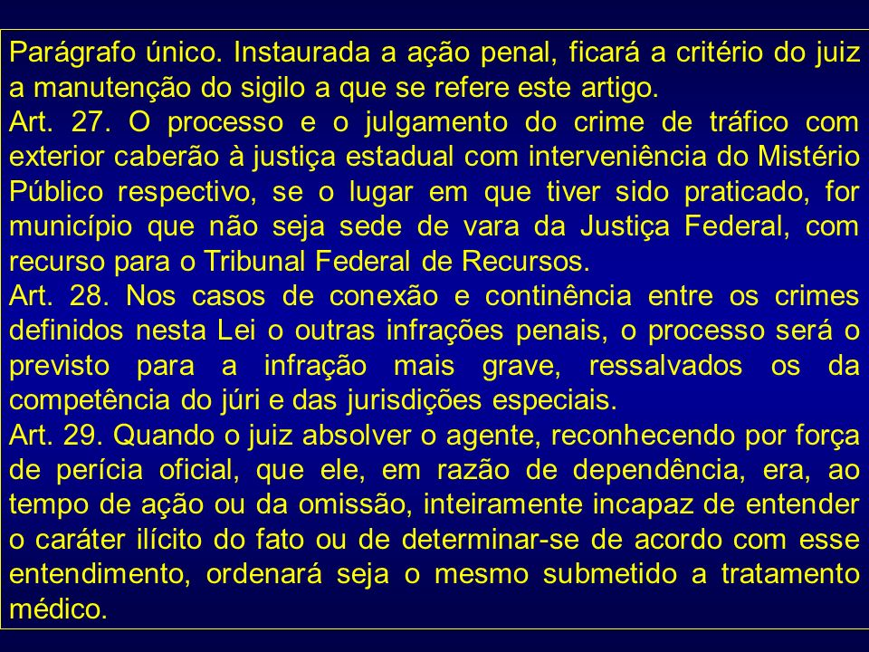 Parágrafo único. Instaurada a ação penal, ficará a critério do juiz a manutenção do sigilo a que se refere este artigo.