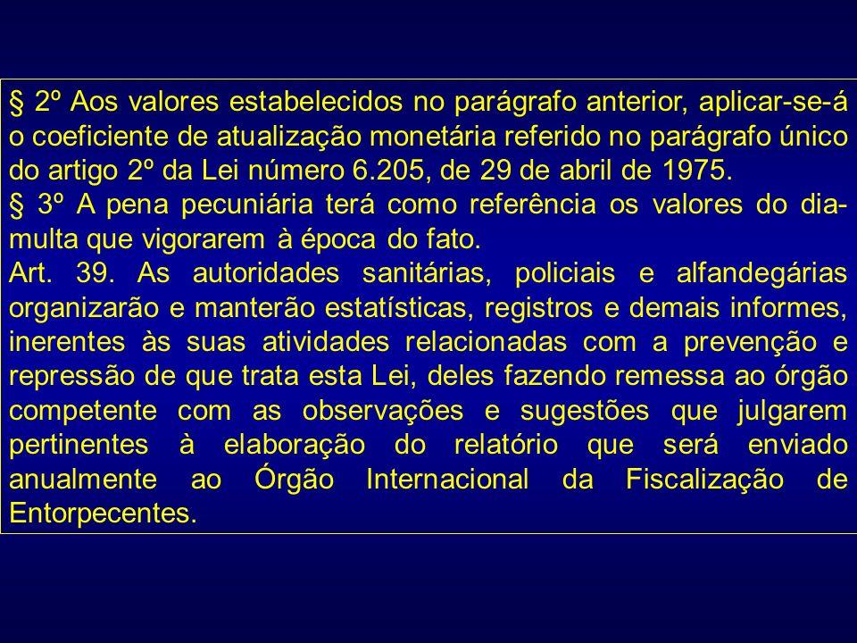 § 2º Aos valores estabelecidos no parágrafo anterior, aplicar-se-á o coeficiente de atualização monetária referido no parágrafo único do artigo 2º da Lei número 6.205, de 29 de abril de 1975.