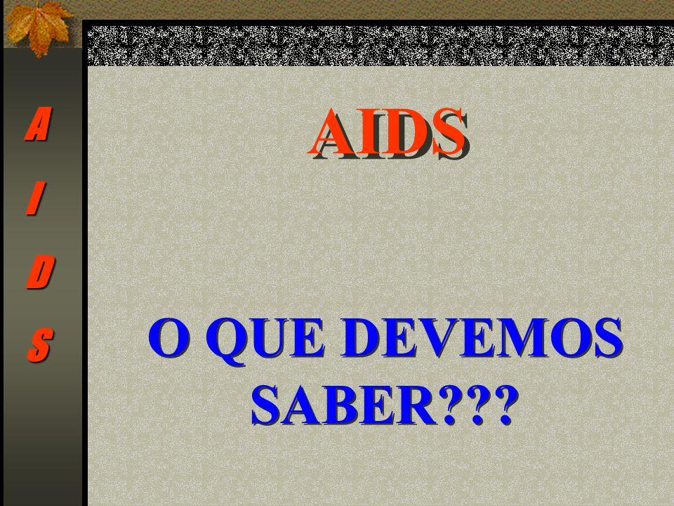 AIDS A I D S O QUE DEVEMOS SABER