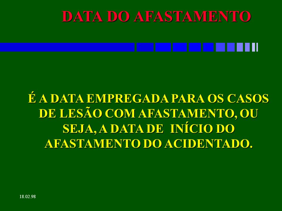 DATA DO AFASTAMENTO É A DATA EMPREGADA PARA OS CASOS DE LESÃO COM AFASTAMENTO, OU SEJA, A DATA DE INÍCIO DO AFASTAMENTO DO ACIDENTADO.