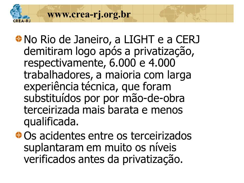 No Rio de Janeiro, a LIGHT e a CERJ demitiram logo após a privatização, respectivamente, 6.000 e 4.000 trabalhadores, a maioria com larga experiência técnica, que foram substituídos por por mão-de-obra terceirizada mais barata e menos qualificada.