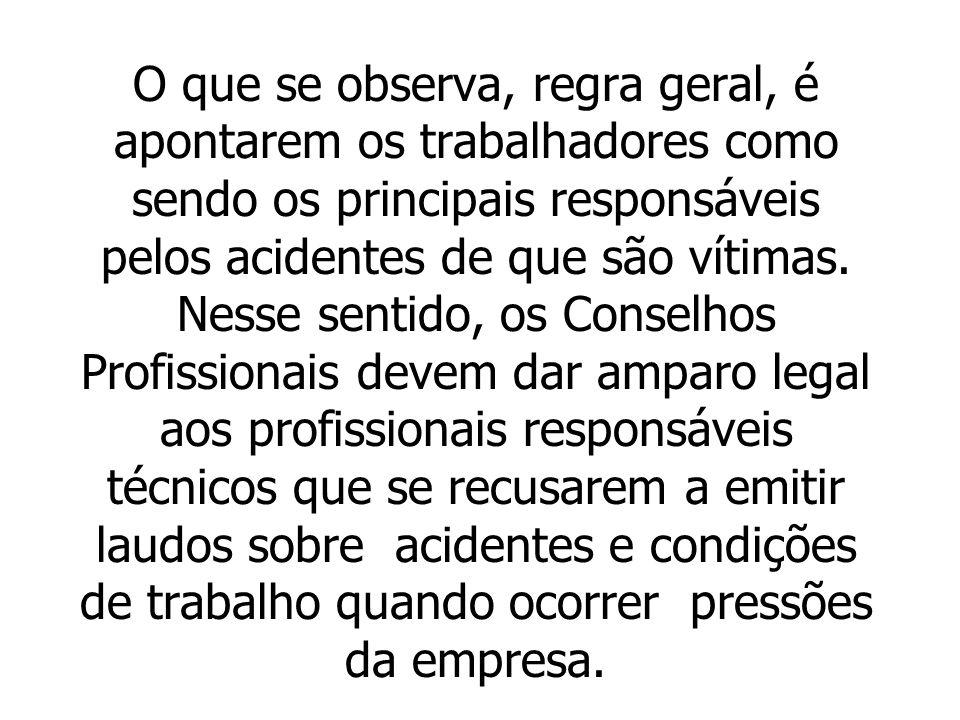 O que se observa, regra geral, é apontarem os trabalhadores como sendo os principais responsáveis pelos acidentes de que são vítimas.