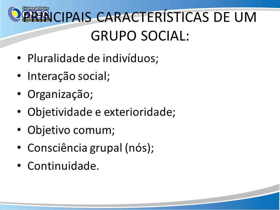 PRINCIPAIS CARACTERÍSTICAS DE UM GRUPO SOCIAL: