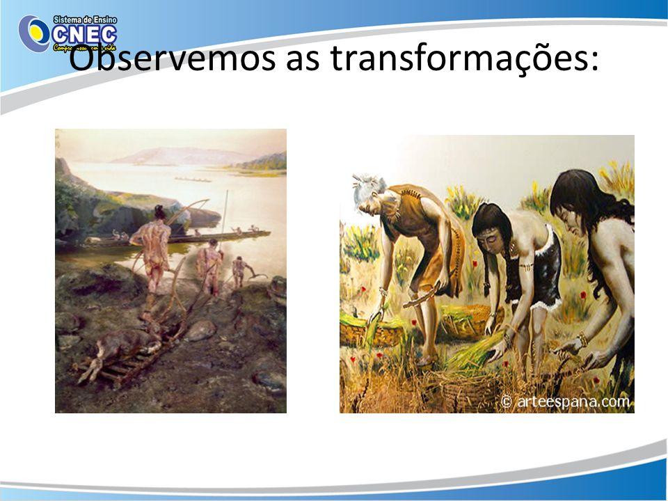 Observemos as transformações: