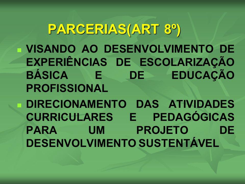 PARCERIAS(ART 8º) VISANDO AO DESENVOLVIMENTO DE EXPERIÊNCIAS DE ESCOLARIZAÇÃO BÁSICA E DE EDUCAÇÃO PROFISSIONAL.