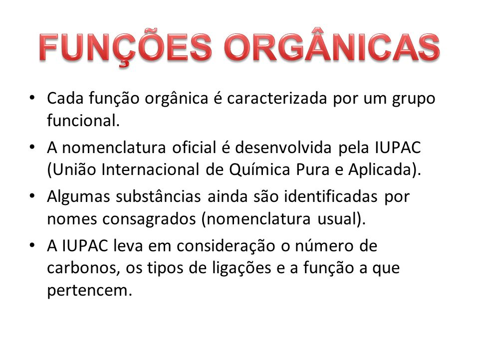 FUNÇÕES ORGÂNICAS Cada função orgânica é caracterizada por um grupo funcional.
