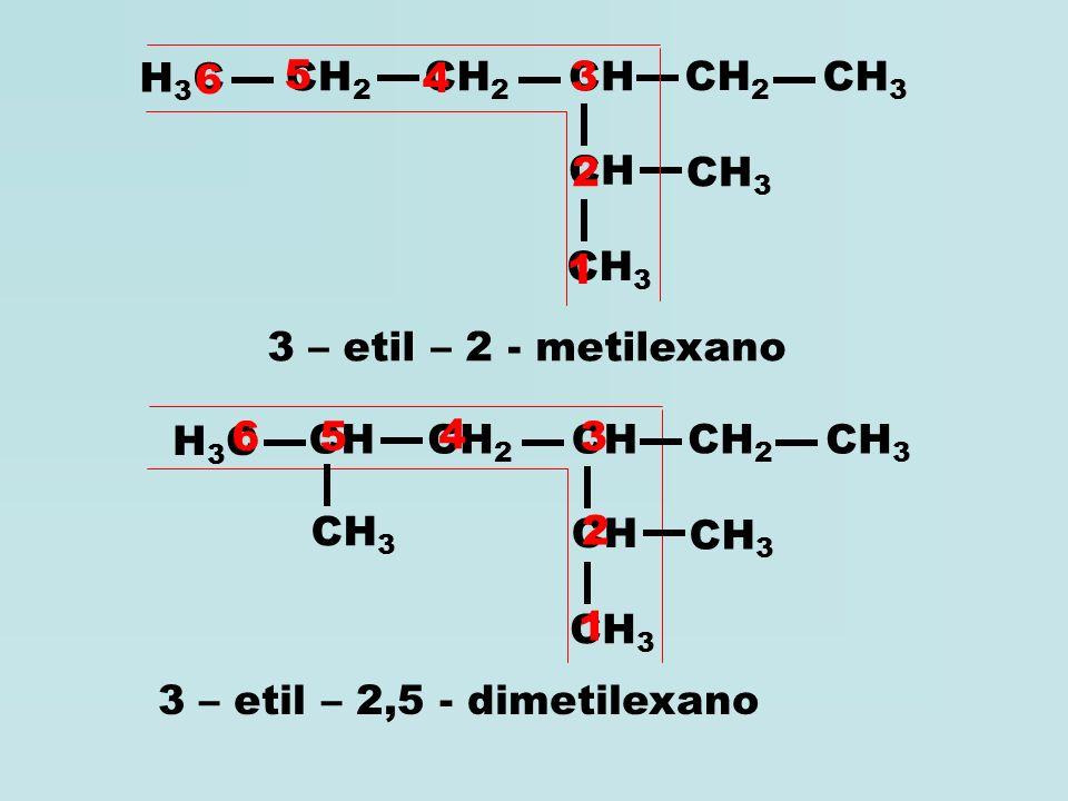H3C CH2. CH3. CH. 6. 5. 4. 3. 2. 1. 3 – etil – 2 - metilexano. H3C. CH. CH3. CH2. 6. 5.