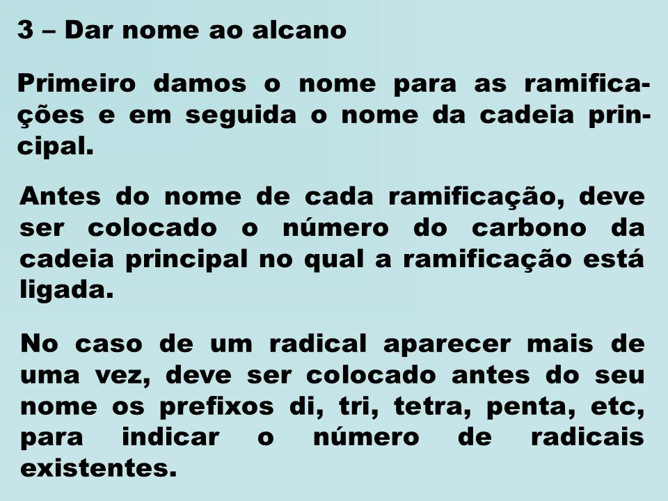 3 – Dar nome ao alcanoPrimeiro damos o nome para as ramifica-ções e em seguida o nome da cadeia prin-cipal.