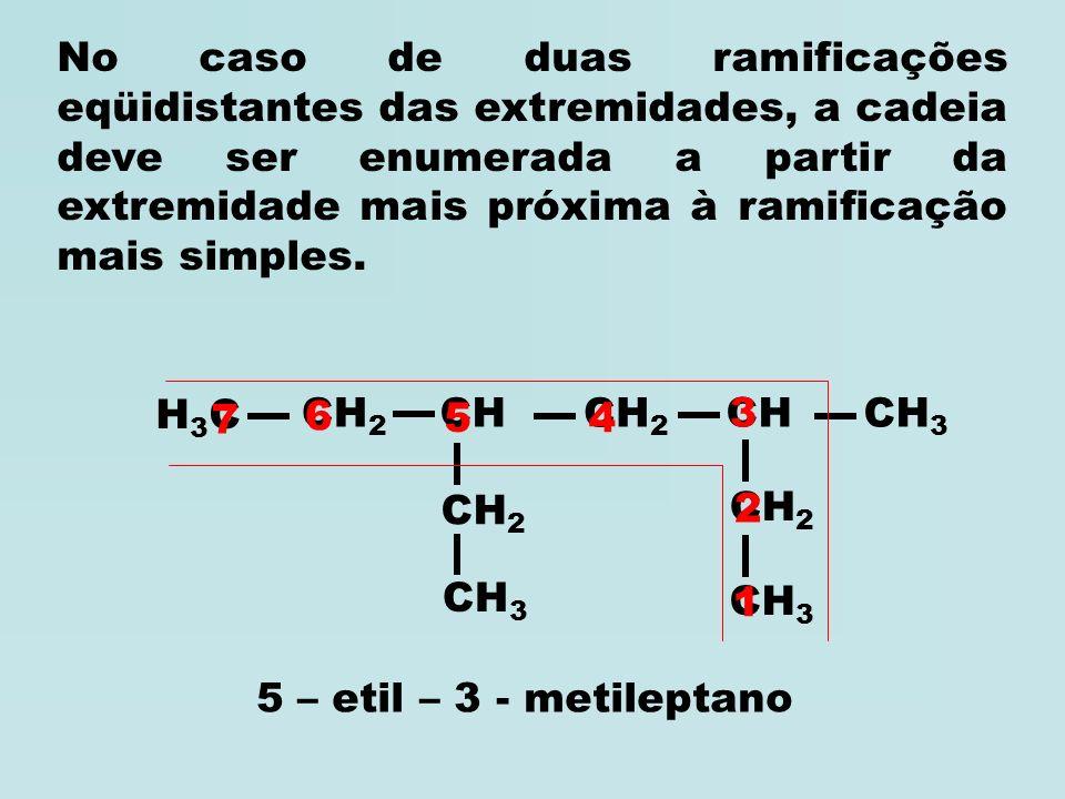 No caso de duas ramificações eqüidistantes das extremidades, a cadeia deve ser enumerada a partir da extremidade mais próxima à ramificação mais simples.