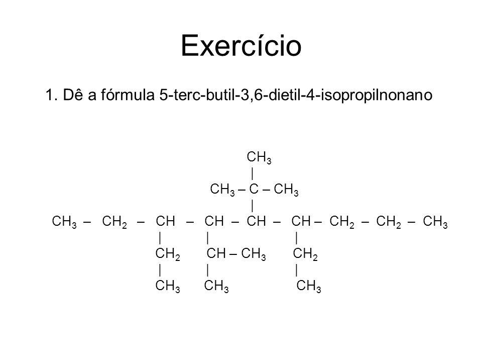 Exercício Dê a fórmula 5-terc-butil-3,6-dietil-4-isopropilnonano CH3 |