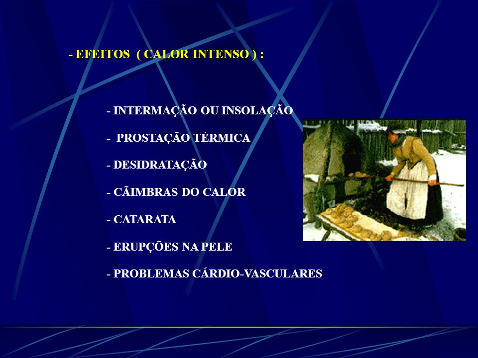 - EFEITOS ( CALOR INTENSO ) :