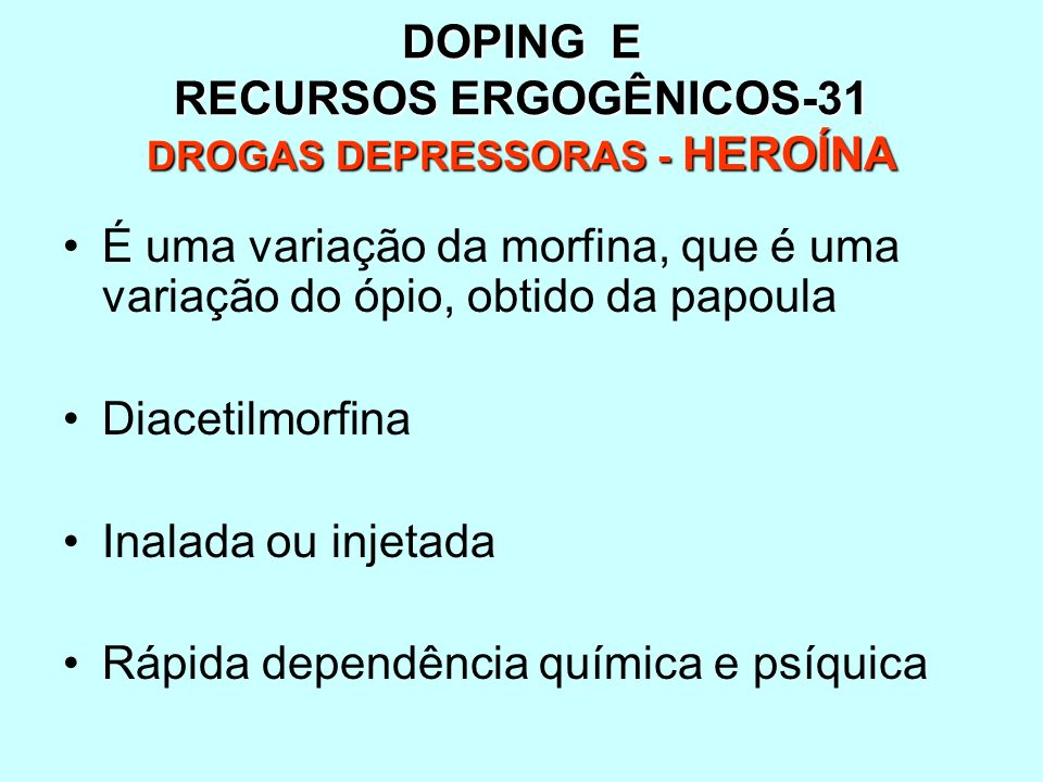 DOPING E RECURSOS ERGOGÊNICOS-31 DROGAS DEPRESSORAS - HEROÍNA