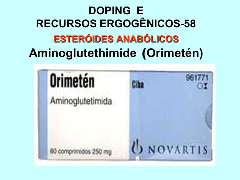 DOPING E RECURSOS ERGOGÊNICOS-58 ESTERÓIDES ANABÓLICOS Aminoglutethimide (Orimetén)