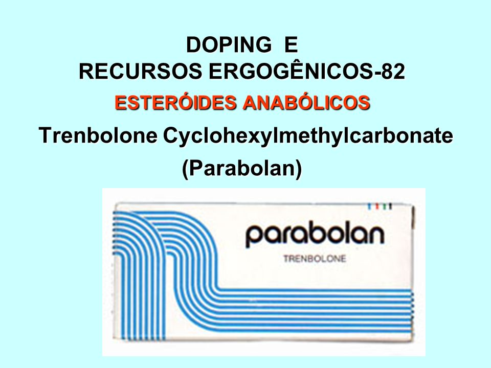 DOPING E RECURSOS ERGOGÊNICOS-82 ESTERÓIDES ANABÓLICOS Trenbolone Cyclohexylmethylcarbonate (Parabolan)
