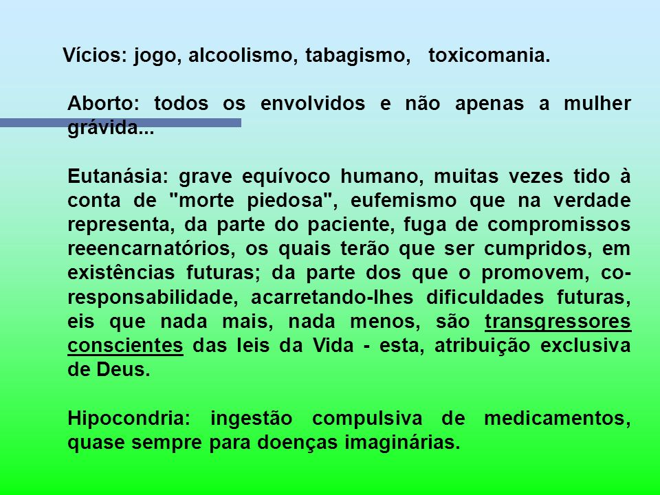 Vícios: jogo, alcoolismo, tabagismo, toxicomania.