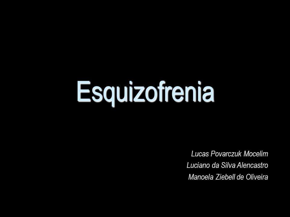 Esquizofrenia Lucas Povarczuk Mocelim Luciano da Silva Alencastro