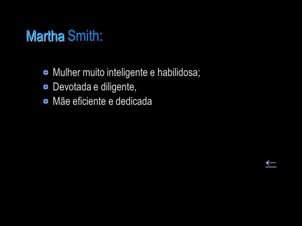 Martha Smith: Mulher muito inteligente e habilidosa;