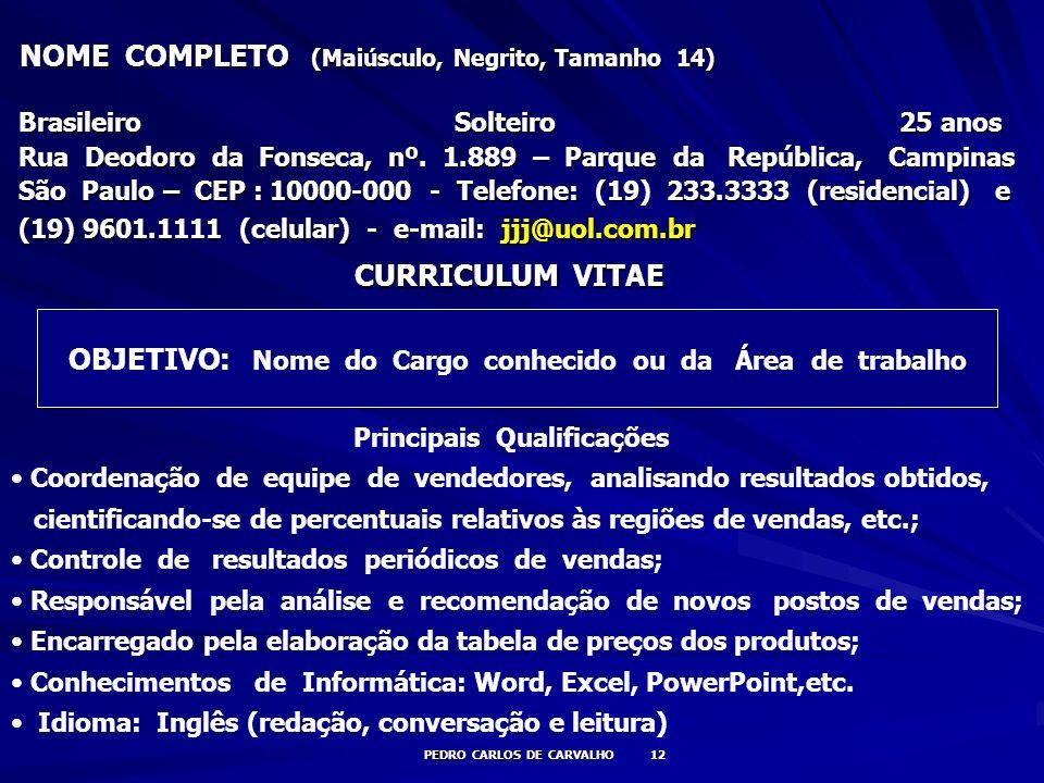 NOME COMPLETO (Maiúsculo, Negrito, Tamanho 14)