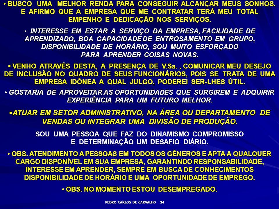 OBS. NO MOMENTO ESTOU DESEMPREGADO. PEDRO CARLOS DE CARVALHO 24