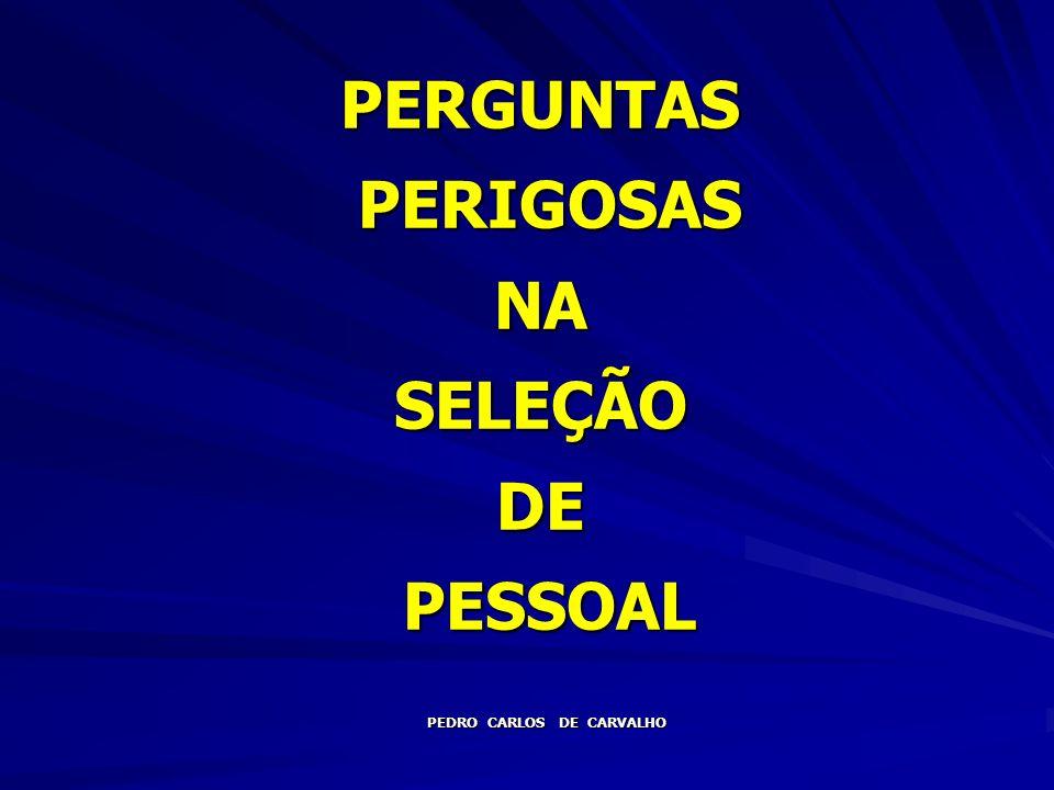 PERGUNTAS PERIGOSAS NA SELEÇÃO DE PESSOAL