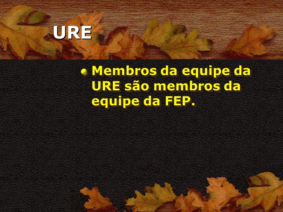 URE Membros da equipe da URE são membros da equipe da FEP.
