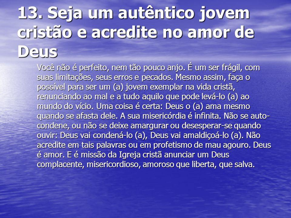 13. Seja um autêntico jovem cristão e acredite no amor de Deus