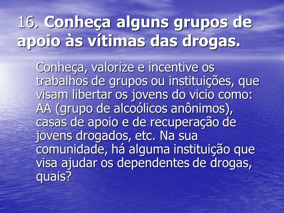 16. Conheça alguns grupos de apoio às vítimas das drogas.