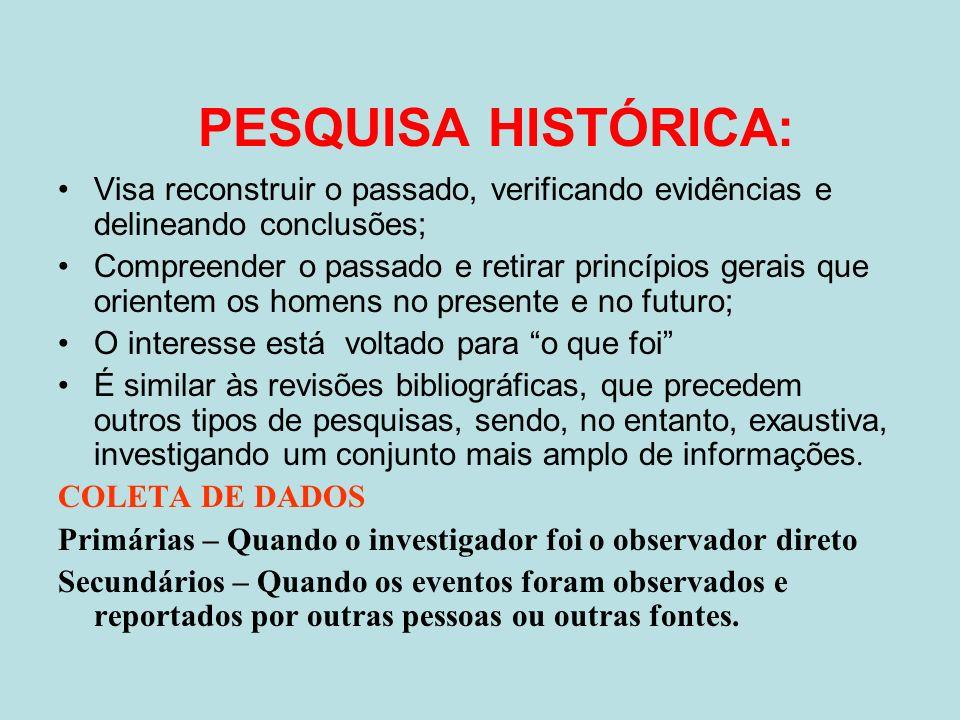 PESQUISA HISTÓRICA: Visa reconstruir o passado, verificando evidências e delineando conclusões;