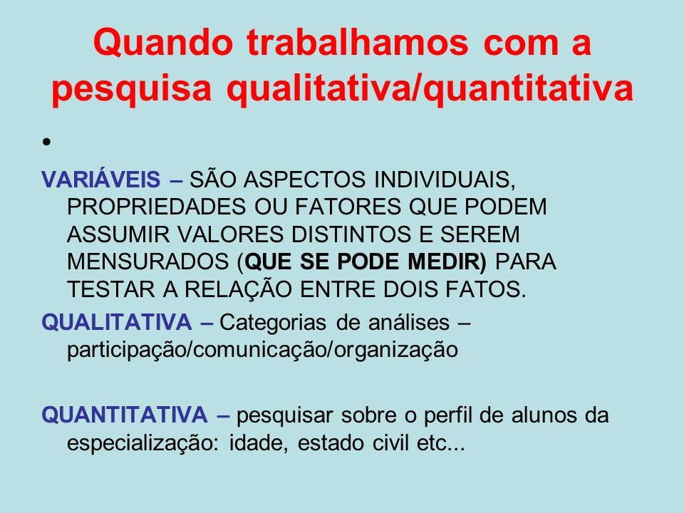 Quando trabalhamos com a pesquisa qualitativa/quantitativa