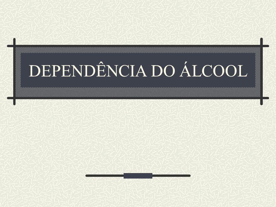 DEPENDÊNCIA DO ÁLCOOL