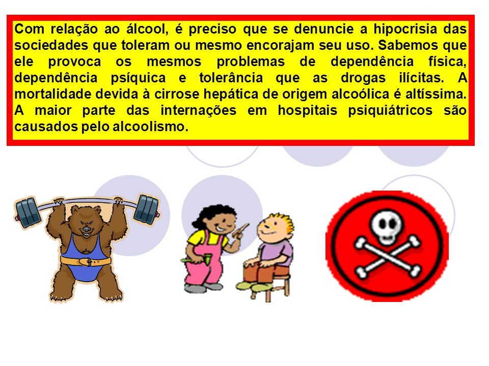 Com relação ao álcool, é preciso que se denuncie a hipocrisia das sociedades que toleram ou mesmo encorajam seu uso.