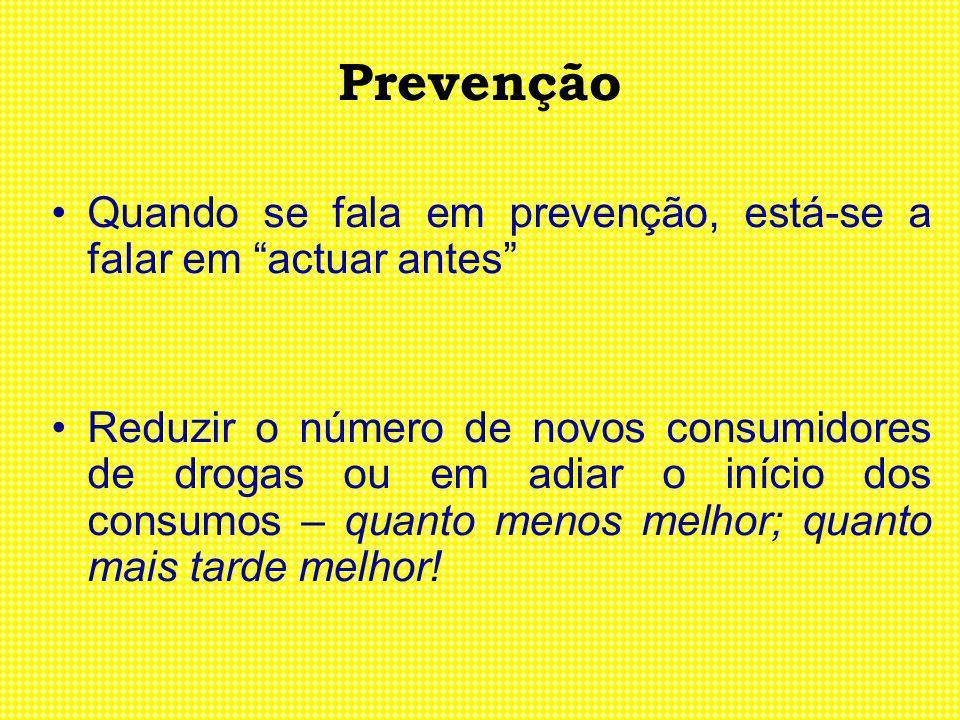 Prevenção Quando se fala em prevenção, está-se a falar em actuar antes