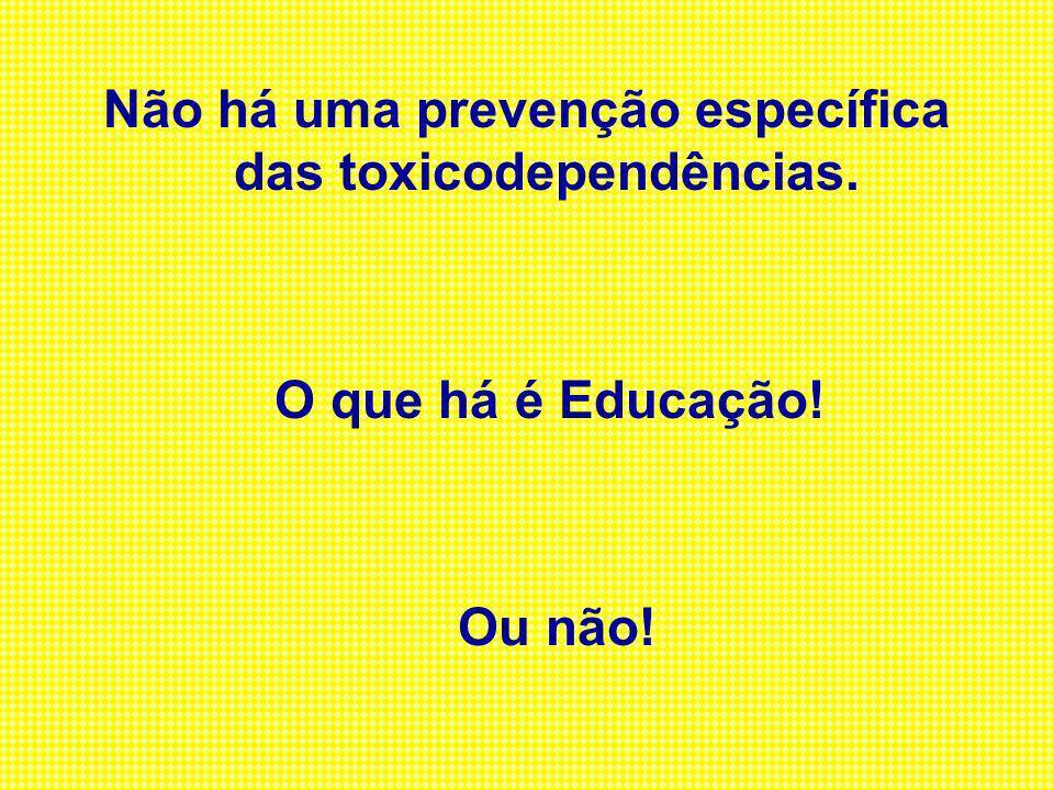 Não há uma prevenção específica das toxicodependências.