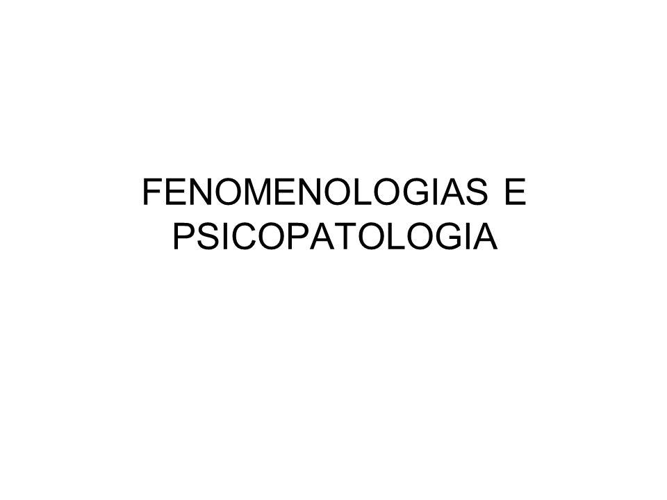 FENOMENOLOGIAS E PSICOPATOLOGIA