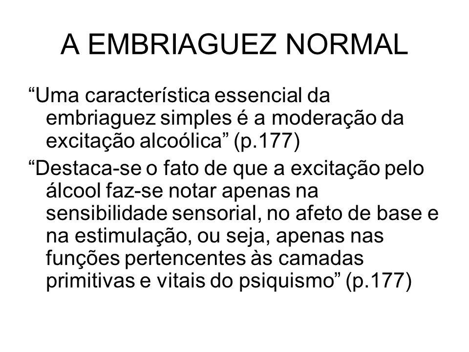 A EMBRIAGUEZ NORMAL Uma característica essencial da embriaguez simples é a moderação da excitação alcoólica (p.177)