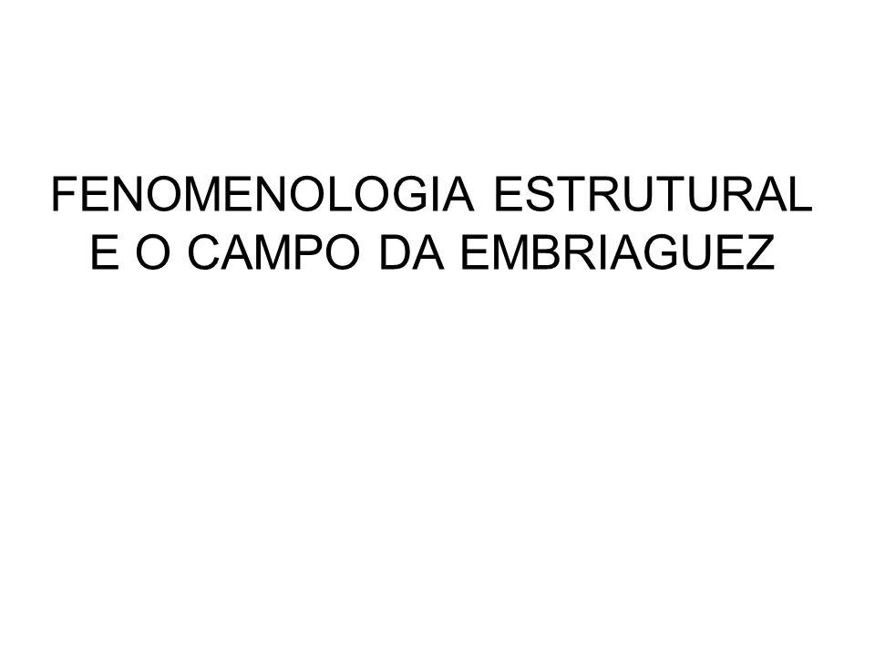 FENOMENOLOGIA ESTRUTURAL E O CAMPO DA EMBRIAGUEZ